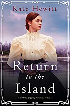 Return to the Island: An utterly gripping historical romance (Amherst Island Book 3) by [Kate Hewitt]