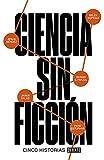 Ciencia sin ficción: Cinco historias (Ciencia y Tecnología)