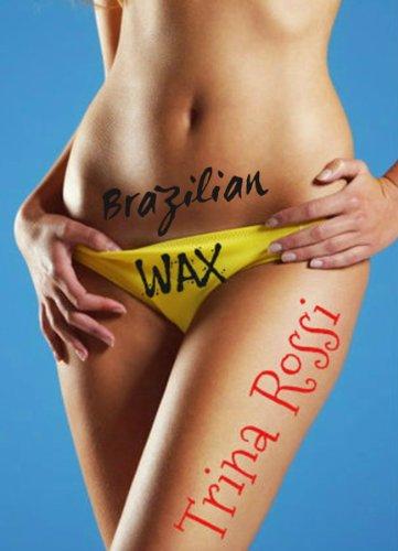 Brazilian Wax (A Sexy Erotic Short Story) (The Billionaires Resort Book 1) (English Edition)