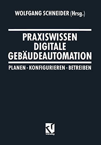 Praxiswissen Digitale Gebäudeautomation: Planen, Konfigurieren, Betreiben (German Edition)