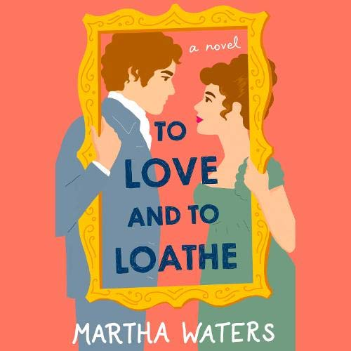 To Love and to Loathe Audiobook By Martha Waters cover art