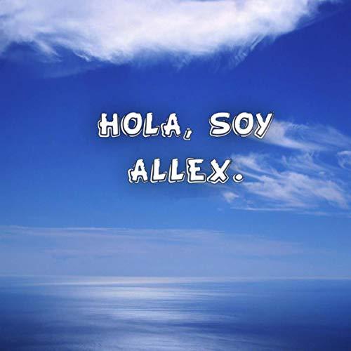 Hola, soy ALLEX.