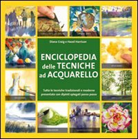 Enciclopedia delle tecniche ad acquerello. Ediz. illustrata