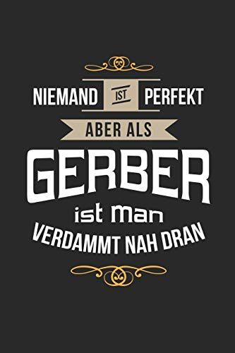 Niemand ist perfekt aber als Gerber ist man verdammt nah dran: Kalender, lustiges Geschenk für einen Lederbearbeiter, 6 x 9 Zoll (A5), Wochen 2020