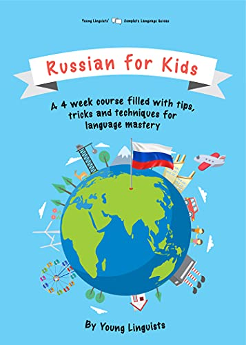 Russian for Kids: A 4-week course filled with tips, tricks and techniques for language mastery (English Edition)