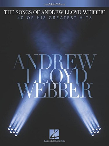 The Songs of Andrew Lloyd Webber: 40 of His Greatest Hits: Flute