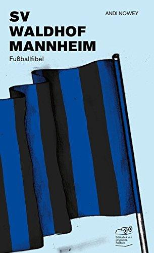 SV Waldhof Mannheim: Fußballfibel (Bibliothek des Deutschen Fußballs)