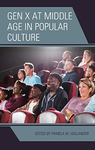 Gen X at Middle Age in Popular Culture (Generation X: Studies in Culture, Demographics, and Media Representation) (English Edition)