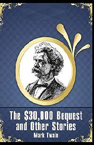Mark Twain Collections:The $30,000 Bequest and Other Stories-Original Edition(Annotated)