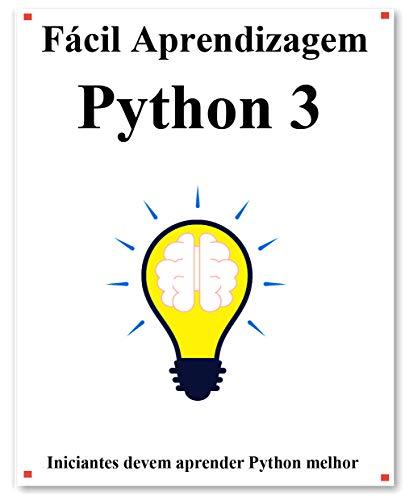 Fácil Aprendizagem Python 3: Passo a passo para levar os iniciantes a aprender Python melhor e rápido