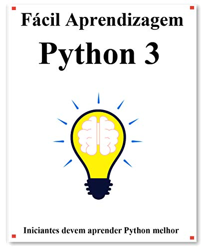 Fácil Aprendizagem Python 3: Passo a passo para levar os iniciantes a aprender Python melhor e rápido (Portuguese Edition)