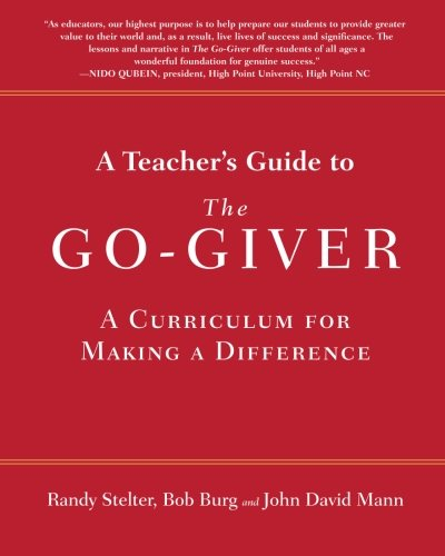 A Teacher's Guide to The Go-Giver: A Curriculum for Making a Difference