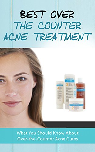 Best Over The Counter Acne Treatment What You Should Know About Over The Counter Acne Cures Kindle Edition By Frost Kelsea Health Fitness Dieting Kindle Ebooks Amazon Com