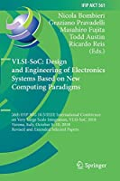 VLSI-SoC: Design and Engineering of Electronics Systems Based on New Computing Paradigms: 26th IFIP WG 10.5/IEEE International Conference on Very Large Scale Integration, VLSI-SoC 2018, Verona, Italy, October 8–10, 2018, Revised and Extended Selected Papers (IFIP Advances in Information and Communication Technology (561))