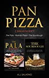 Pan Pizza : 2 Manuscript The Pala - Roman Pizza + The Sourdough (English Edition)