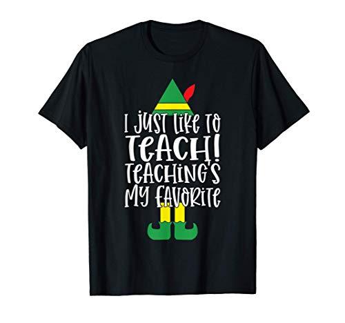 I Just Like To Teach Teaching's My Favorite Elf Xmas Teacher T-Shirt