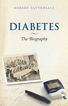 Diabetes: The Biography (Biographies of Disease) (English Edition) par [Robert Tattersall]