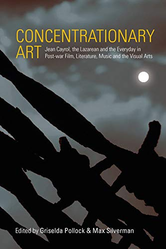 Concentrationary Art: Jean Cayrol, the Lazarean and the Everyday in Post-war Film, Literature, Music and the Visual Arts (English Edition)