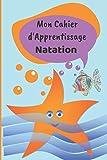 Cahier d'Apprentissage natation: Cahier d'Apprentissage Natation enfants, à compléter, pour le...