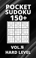 Pocket Sudoku 150+ Puzzles: Hard Level with Solutions - Vol. 16