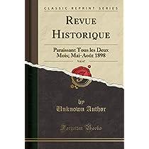 Revue Historique, Vol. 67: Paraissant Tous Les Deux Mois; Mai-Août 1898 (Classic Reprint)