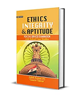ETHICS INTEGRITY AND APTITUDE (NEW): CIVIL SERVICES MAIN EXAMINATION BOOK WITH SOLVED CASE STUDIES (ETHICS, INTEGRITY & APTITUDE) by [ASHOK KUMAR IPS, GAURAV TALWAR]