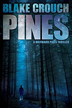 Pines (The Wayward Pines Trilogy, Book 1) by [Blake Crouch]