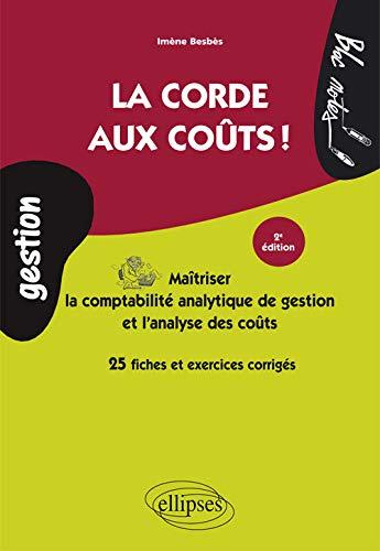 La Corde aux Coûts Maitrîser la Comptabilité Analytique de Gestion et l'Analyse des Coûts.