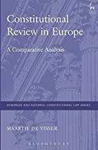 Constitutional Review in Europe: A Comparative Analysis (1) (European and National Constitutional Law Series)