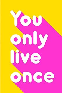You Only Live Once: Daily All-Purpose Notebook, Journal, Diary, 100 Lined Pages (6x9 in.): Volume 3 (Motivation Series)