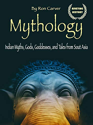 Mythology: Indian Myths, Gods, Goddesses, and Tales from South Asia (English Edition)