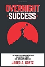 Overnight Success: The Inner Game Playbook For Your First Big Breakthrough