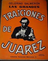 LAS GRANDES TRAICIONES DE JUAREZ, a trav?s de sus tratados con Inglaterra, Francia, Espa±a y Estados Unidos. Con 10 mapas. (Spanish Edition)