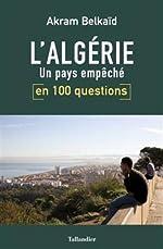 L'Algérie en 100 questions - Un pays empêché d'Akram Belkaïd
