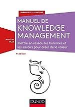 Manuel de Knowledge Management - 4e éd. - Mettre en réseau les hommes et les savoirs - Mettre en réseau les hommes et les savoirs pour créer de la valeur de Jean-Yves Prax