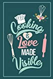 Cooking Is Love Made Visible: My Recipe Book To Write In Make Your