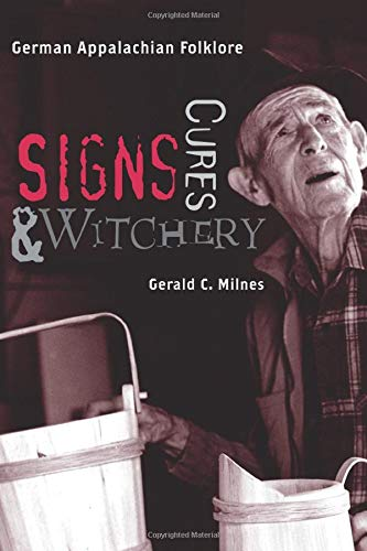 Signs, Cures, and Witchery: German Appalachian Folklore