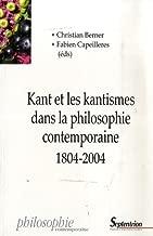 Kant et les kantismes dans la philosophie contemporaine 1804-2004