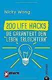 Life Hacks: 200 Life Hacks, die garantiert dein Leben erleichtern. Nützliche Tipps für den Alltag. Alltagsfragen schnell beantwortet. Praktische Haushaltstipps.