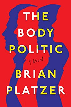 The Body Politic: A Novel by [Brian Platzer]