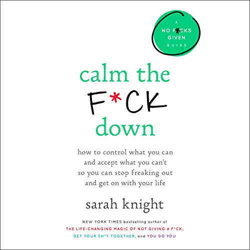 Calm the F*ck Down     How to Control What You Can and Accept What You Can't So You Can Stop Freaking Out and Get on with Your Life              By:                                                                                                                                 Sarah Knight                               Narrated by:                                                                                                                                 Sarah Knight                      Length: 4 hrs and 32 mins     154 ratings     Overall 4.1
