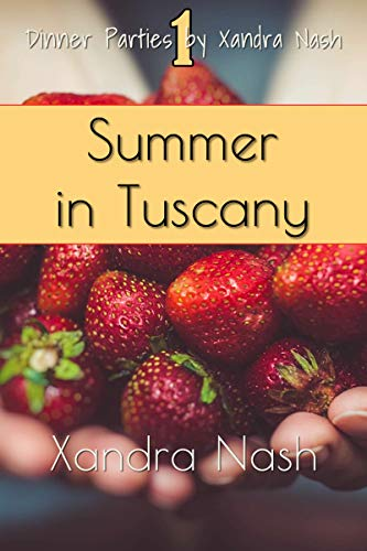 Summer in Tuscany: Authentic Tuscan Menu & Recipes (Dinner Parties by Xandra Nash) by [Xandra Nash]
