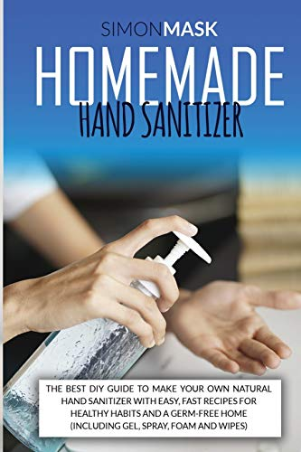 Homemade Hand Sanitizer: The Best DIY Guide to Make Your Own Natural...