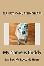 My Name is Buddy: My Boy, My, Love, My Heart