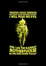 Though I walk through the valley of the shadow of death I will fear no evil for I am the baddest motherfucker in the god d...