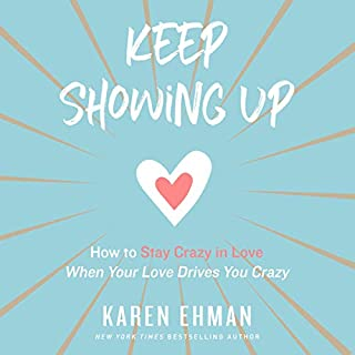 Keep Showing Up     How to Stay Crazy in Love When Your Love Drives You Crazy              By:                                                                                                                                 Karen Ehman                               Narrated by:                                                                                                                                 Julie Lyles Carr                      Length: 5 hrs and 33 mins     19 ratings     Overall 4.6