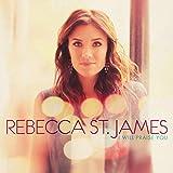 Songtexte von Rebecca St. James - I Will Praise You