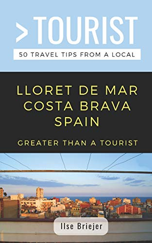 GREATER THAN A TOURIST- LLORET DE MAR COSTA BRAVA SPAIN: 50 Travel Tips from a Local [Idioma...