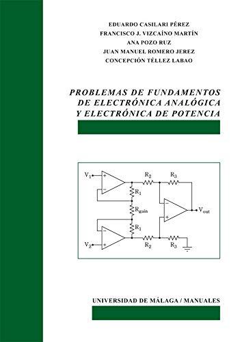 Problemas de fundamentos de Electrónica Analógica y Electrónica de Potencia: 100 (Manuales)