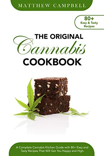 The Original Cannabis Cookbook: A Complete Cannabis Kitchen Guide with 80+ Easy and Tasty Recipes That Will Get You Happy and High
